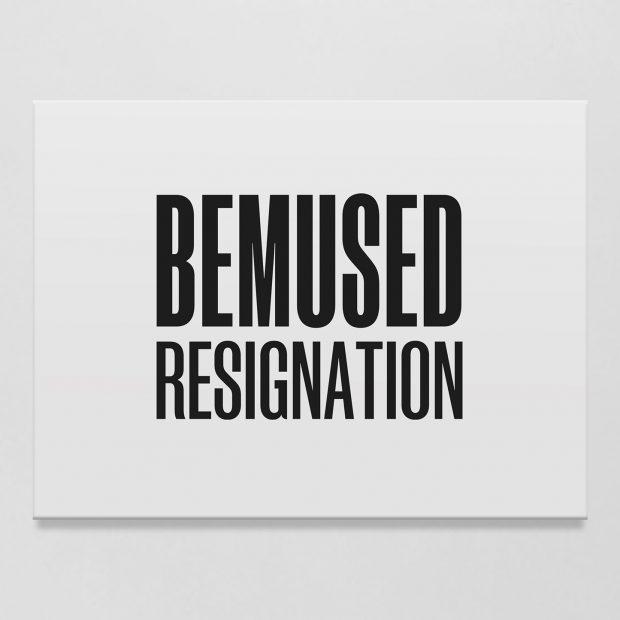 Bemused Resignation