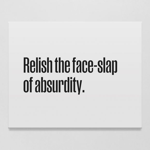 Relish the Face-Slap of Absurdity